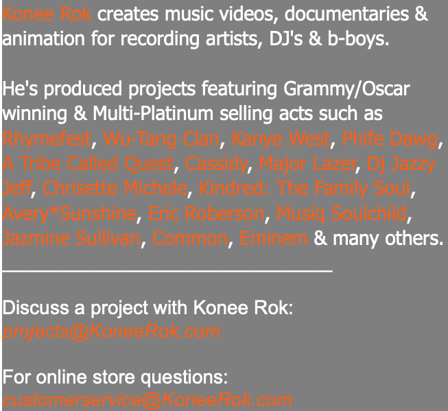 Konee Rok creates music videos, documentaries & animation for recording artists, DJ's & b-boys. He's produced projects featuring Grammy/Oscar winning & Multi-Platinum selling acts such as Rhymefest, Wu-Tang Clan, Kanye West, Phife Dawg, A Tribe Called Quest, Cassidy, Major Lazer, Dj Jazzy Jeff, Chrisette Michele, Kindred: The Family Soul, Avery*Sunshine, Eric Roberson, Musiq Soulchild, Jazmine Sullivan, Common, Eminem & many others. _______________________________ Discuss a project with Konee Rok: projects@KoneeRok.com For online store questions: customerservice@KoneeRok.com